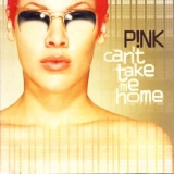 Pink - Can´t Take Me Home