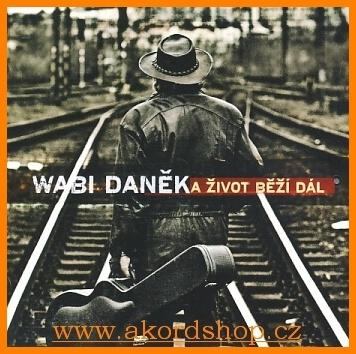 Wabi Daněk - A život běží dál