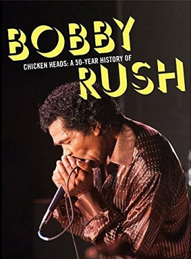 Bobby Rush - Chicken Heads: A 50 Year History Of