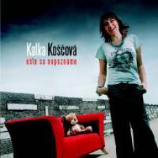 Katka Koščová - Ešte sa nepoznáme
