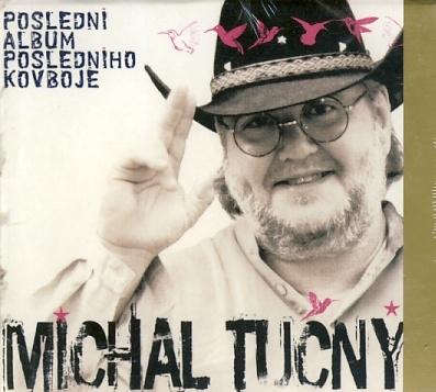 Michal Tučný - Poslední album posledního kovboje