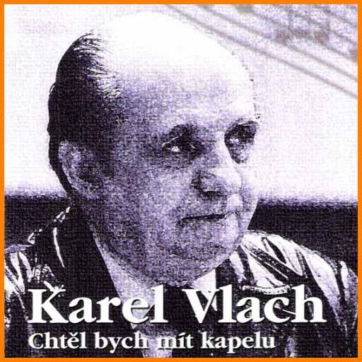 Karel Vlach - Chtěl bych mít kapelu