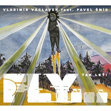 Vladimír Václavek & Pavel Šmíd - Fly...Tak leť! CD