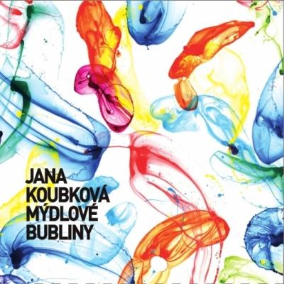 Jana Koubková - Mýdlové bubliny