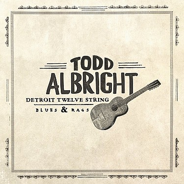 Todd Albright - Detroit Twelve String Blues & Rags