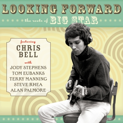 Chris Bell - Looking Forward: Roots Of Big Star